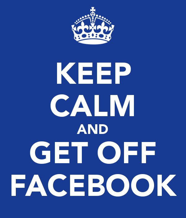 keep-calm-and-get-off-facebook